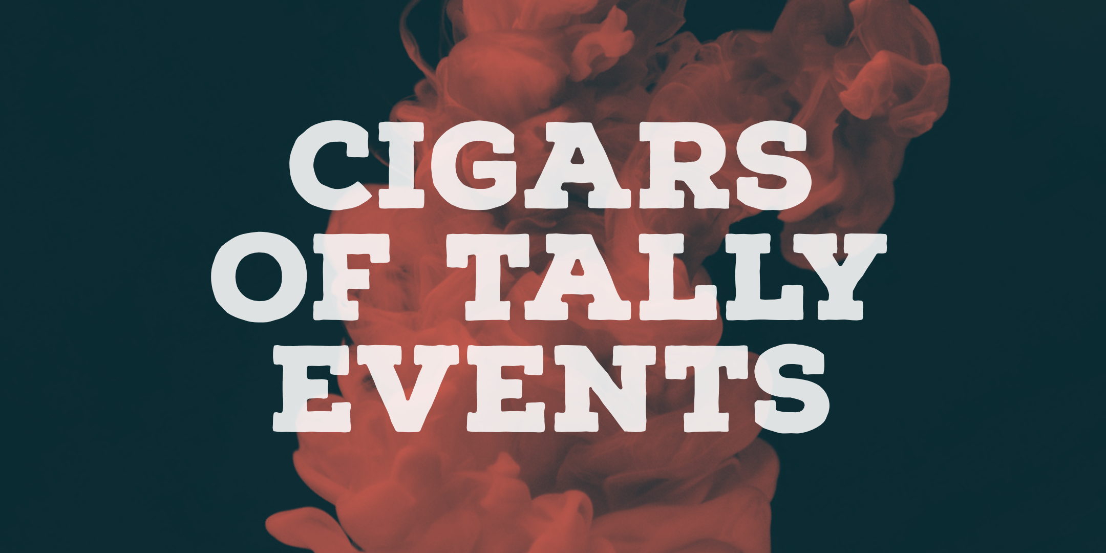 Cigars of Tally Events